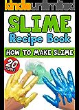 Slime Recipe Book: How to Make Slime : 20 Slime Recipes Inside (Including Edible Slime)