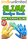 Slime Recipe Book: How to Make Slime: 20 Slime Recipes Inside (Including Edible Slime)