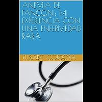 ANEMIA DE FANCONI: MI EXPERIENCIA CON UNA ENFERMEDAD