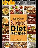 Super Quick Bulletproof Diet Recipes: 50 Fast Recipes for a Slow Cooking Diet- 15 Mins or Less! (Super Quick Bulletproof!)