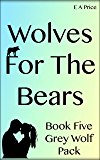 Wolves for the Bears: (Book 5, Grey Wolf Pack Romance Novellas)