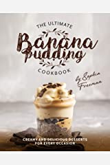 The Ultimate Banana Pudding Cookbook: Creamy and Delicious Desserts for Every Occasion Kindle Edition