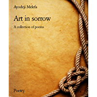 Art in sorrow: A collection of poems (English Edition)