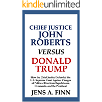 Chief Justice John Roberts Versus Donald Trump: How the Chief Justice Defended the U.S. Supreme Court Against Charges of Political Bias from Republicans, Democrats, and the President [Article]