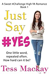 Just Say Yes: A Sweet Challenge High YA Romance Kindle Edition