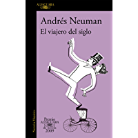 El viajero del siglo (Premio Alfaguara de novela 2009) (Spanish Edition)