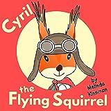 Cyril the Flying Squirrel: Fun Rhyming Bedtime