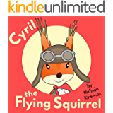 Cyril the Flying Squirrel: Fun Rhyming Bedtime Story - Picture Book / Beginner Reader (for ages 3-6) (Top of the Wardrobe Gang Picture Books 17)