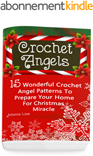 Crochet Angel: 15 Wonderful Crochet Angel Patterns To Prepare Your Home For Christmas Miracle: (Christmas Crochet, Crochet Stitches, Crochet Patterns, Crochet Accessories) (English Edition)