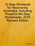 12-Step Workbook for Recovering Alcoholics, Including Powerful 4th-Step Worksheets, 2018 Revised Edition