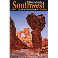 Photographing the Southwest: Vol. 1--Southern Utah (3rd Edition): A Guide to the natural Landmarks of Southern Utah