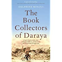 The Book Collectors of Daraya: A Band of Syrian Rebels, Their Underground Library, and the Stories that Carried Them…