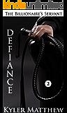 Defiance: A Gay Billionaire BDSM Romance (The Billionaire's Servant Book 2)