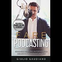 Fare Podcasting: Guadagna visibilità e autorevolezza creando il tuo podcast da zero