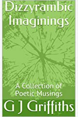 Dizzyrambic Imaginings: A Collection of Poetic Musings Kindle Edition
