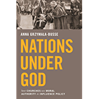 Nations under God: How Churches Use Moral Authority to Influence Policy (English Edition)