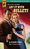 Say It With Bullets (Hard Case Crime)