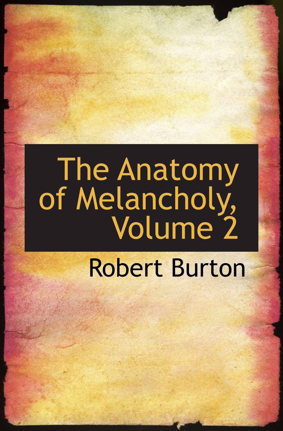 The Anatomy of Melancholy, Volume 2: Robert Burton: 9780559136061 ...