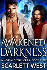 Awakened Darkness (Immortal Desire Series Book 3) Kindle Edition