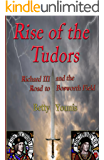 Rise of the Tudors: Richard III and the Road to Bosworth Field