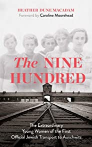 The Nine Hundred: The Extraordinary Young Women of the First Official Jewish Transport to Auschwitz (English Edition)