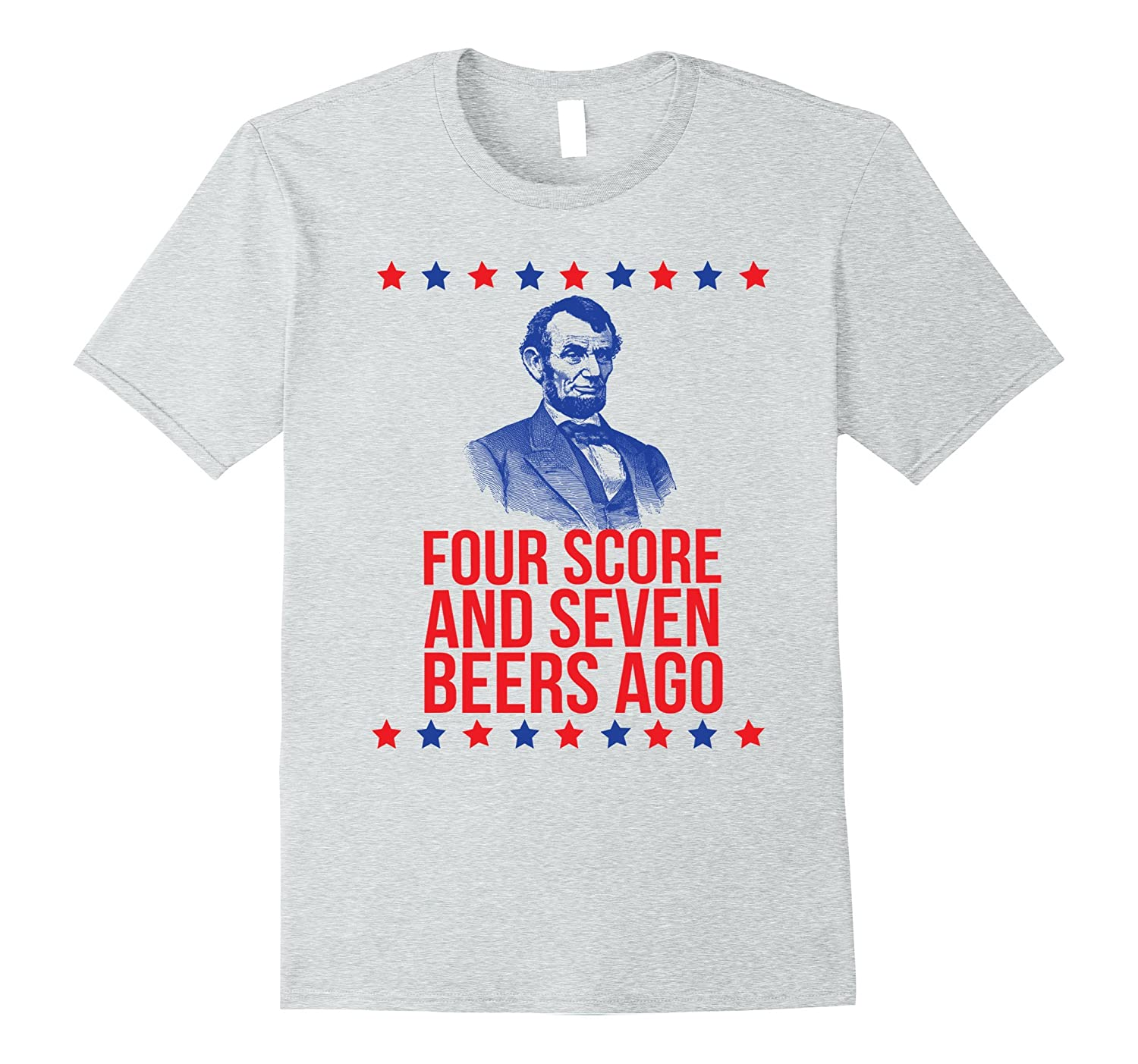 Four Score Funny Lincoln Fourth of July Party Drinking Shirt