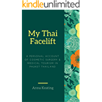 My Thai Facelift: A Personal Account of Cosmetic Surgery and Medical Tourism in Phuket, Thailand