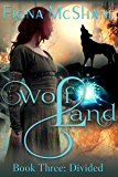 Wolf Land Book Three: Divided