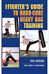 The Fighter's Guide To Hard-Core Heavy Bag Training Kindle Edition