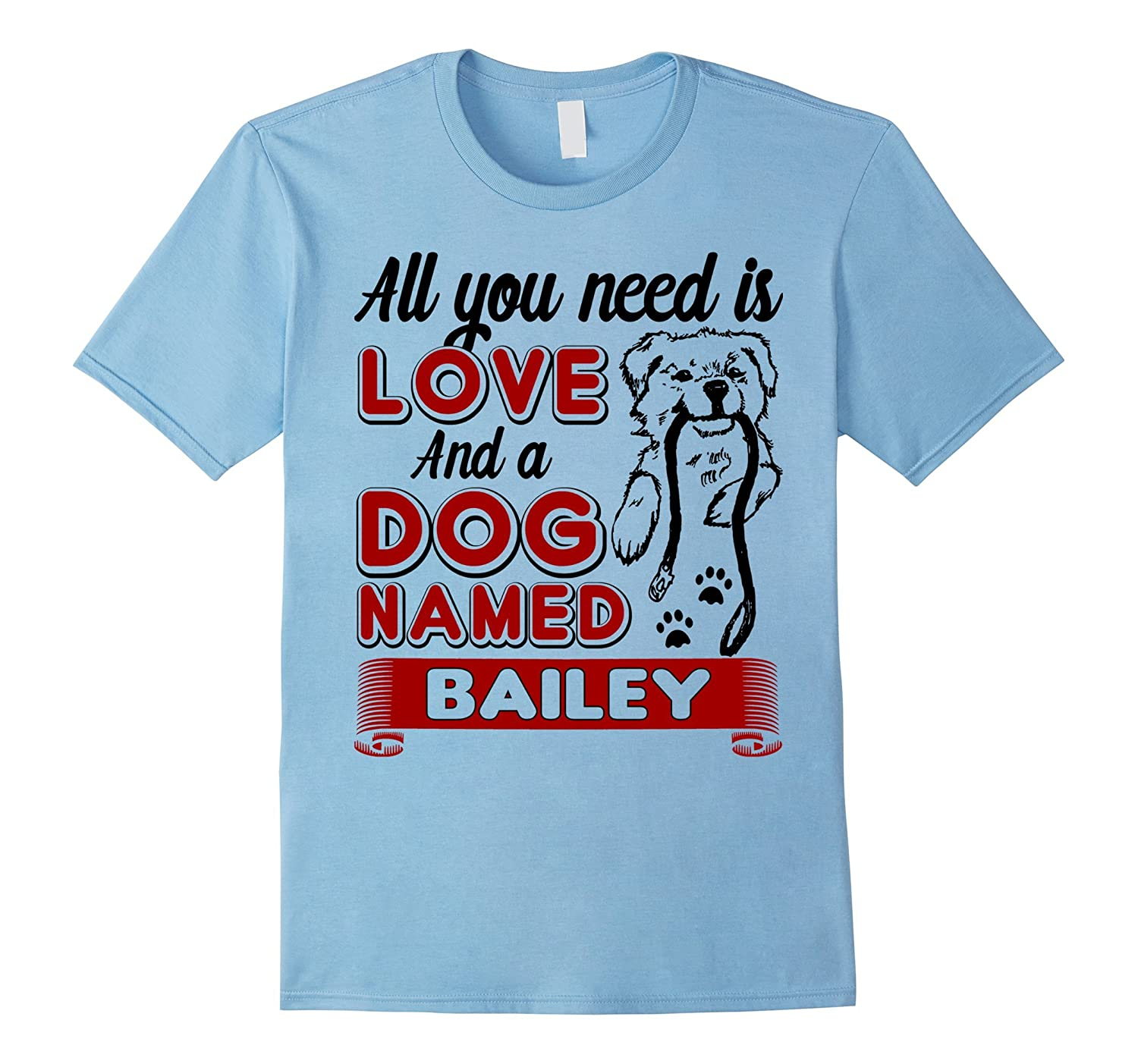 All I Need Is Love and a Dog Named Bailey T-Shirt-My Dog-ANZ