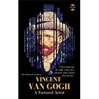 VINCENT VAN GOGH: A Tortured Artist. Full biography (English Edition)