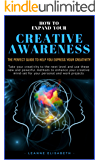 HOW TO EXPAND YOUR CREATIVE AWARENESS: The perfect guide to help you express your creativity