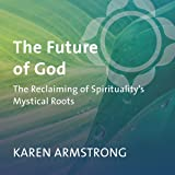 The Future of God: The Reclaiming of Spirituality's Mystical Roots