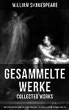 Gesammelte Werke - Collected Works: Zweisprachige Ausgabe (Deutsch-Englisch) / Bilingual edition (German-English): Tragödien / Tragedies + Komödien / Comedies ... Macbeth, Der Sturm, Othello, Julius Cäsar…
