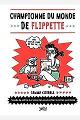 Championne du Monde de Flippette: Manuel de survie à l'usage des flippées, angoissées et autres anxieuses (JUNGLE FEMME) (French Edition) Kindle Edition