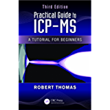 Practical Guide to ICP-MS: A Tutorial for Beginners, Third Edition (Practical Spectroscopy Book 38)