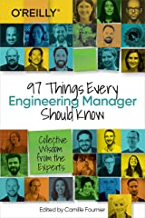 97 Things Every Engineering Manager Should Know: Collective Wisdom from the Experts Kindle Edition