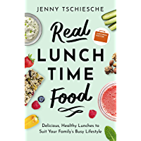 Real Lunchtime Food: Delicious, Healthy Lunches to Suit Your Family's Busy Lifestyle