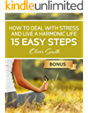 How to Deal with Stress and Live a Harmonic Life: 15 easy steps