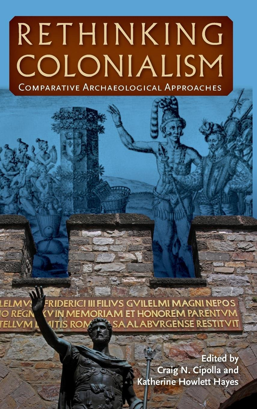 Rethinking Colonialism: Comparative Archaeological Approaches ebook