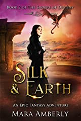 Silk and Earth: An Epic Fantasy Adventure (The Sisters of Destiny Book 2) Kindle Edition