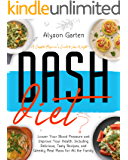 DASH DIET: A Complete Beginner's Guide to Lose Weight, Lower Your Blood Pressure and Improve Your Health. Including…