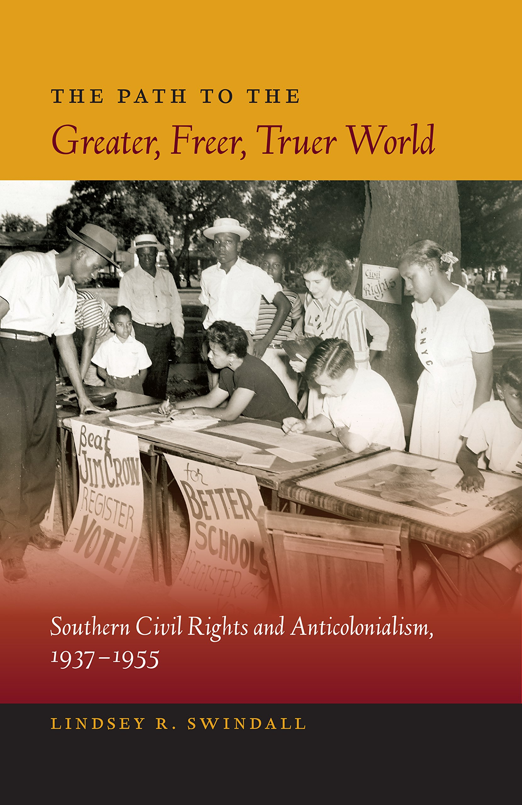 Download The Path to the Greater, Freer, Truer World: Southern Civil Rights and Anticolonialism, 1937–1955 (New Perspectives on the History of the South) ebook