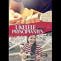 UKELELE PARA PRINCIPIANTES: Libro de ukelele con canciones clásicas para aprender a tocar fácilmente el ukelele…