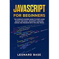 Javascript For Beginners: The Complete Modern Guide To Start Learn Quickly And Easily Javascript Language. Coding And…