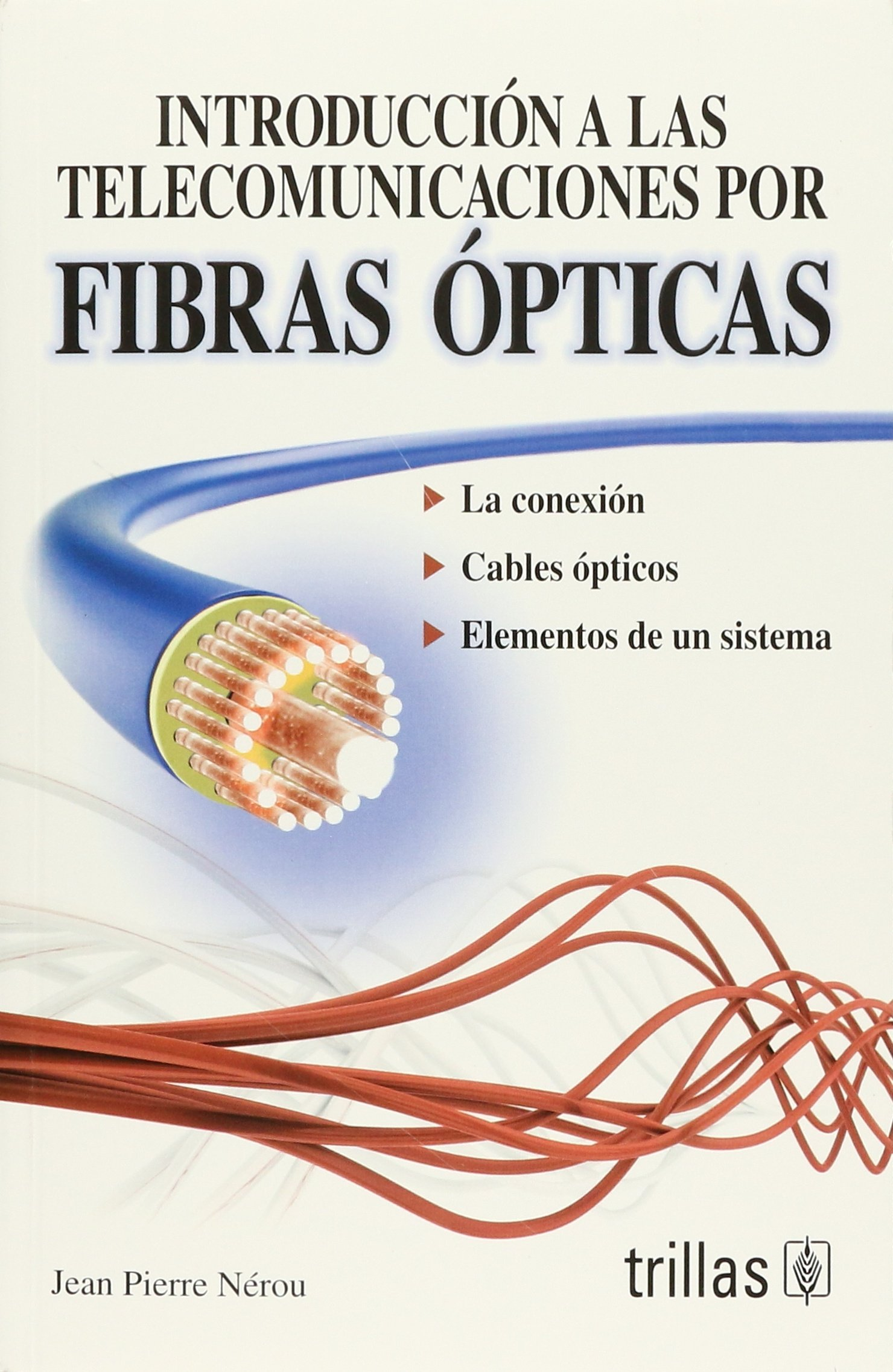 INTRODUCCION A LAS TELECOMUNICACIONES POR FIBRAS OPTICAS: JEAN PIERRE NEROU: 9789682438516: Amazon.com: Books