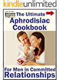The Ultimate Aphrodisiac Cookbook: For Men in Committed Relationships