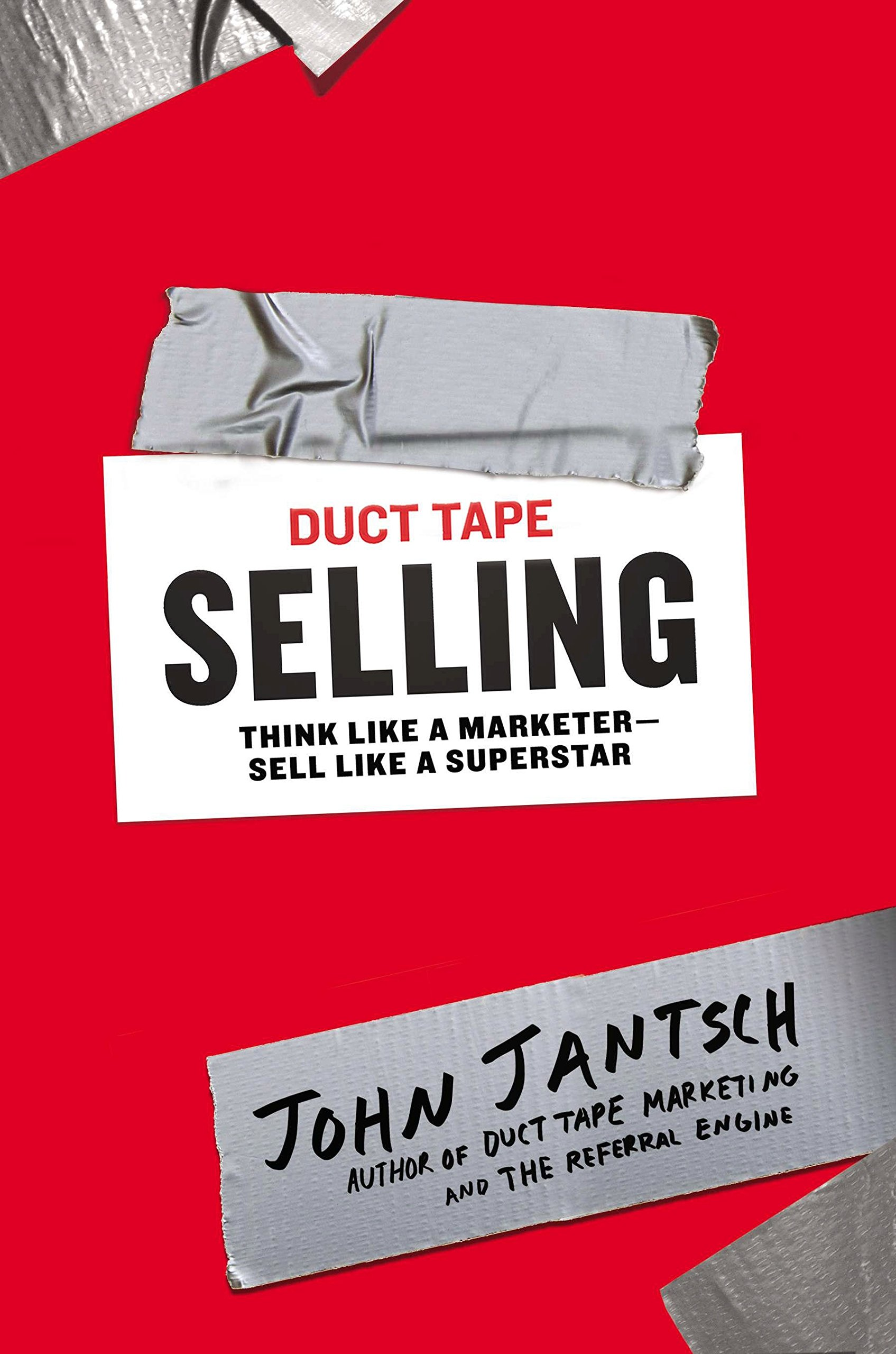 Duct Tape Selling: Think Like a Marketer-Sell Like a Superstar: John Jantsch:  9781591846338: Amazon.com: Books