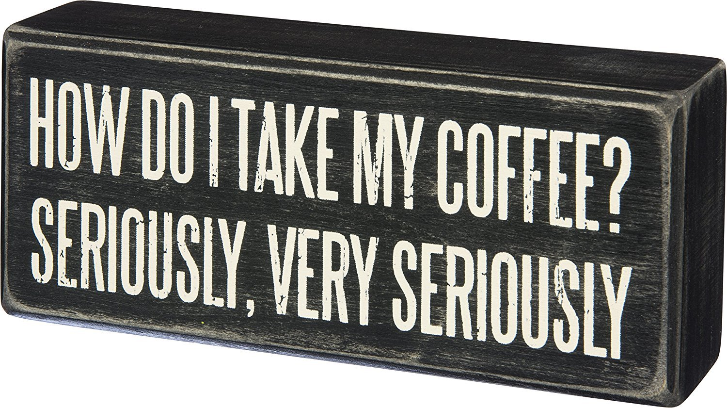 Primitives By Kathy Wood Box Sign, I Take My Coffee Very Seriously, 6