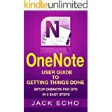 OneNote: OneNote User Guide to Getting Things Done: Setup OneNote for GTD in 5 Easy Steps (OneNote & David Allen's GTD (2015)